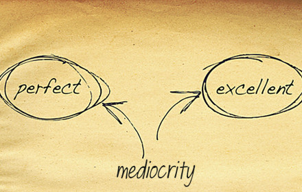 Mediocrity to Perfection and Excellence